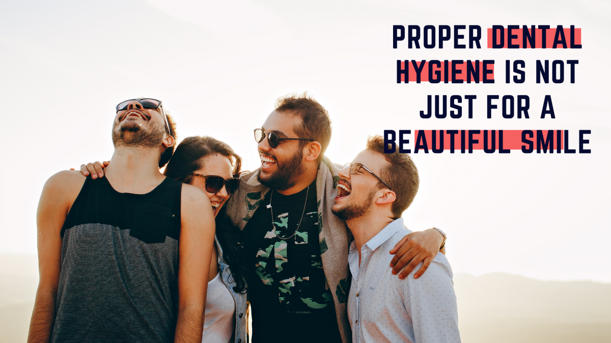 Proper dental hygiene is not just for a beautiful smile